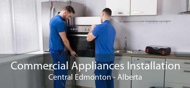 Commercial Appliances Installation Central Edmonton - Alberta