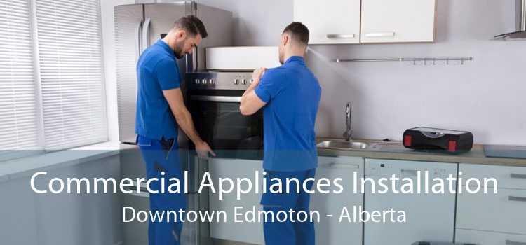 Commercial Appliances Installation Downtown Edmoton - Alberta