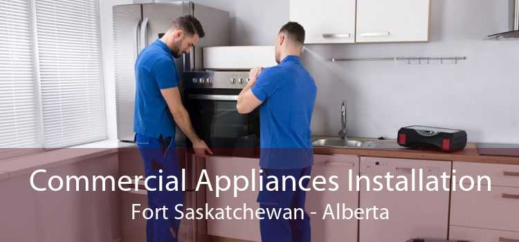 Commercial Appliances Installation Fort Saskatchewan - Alberta