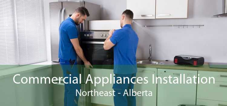 Commercial Appliances Installation Northeast - Alberta