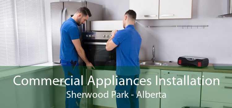 Commercial Appliances Installation Sherwood Park - Alberta