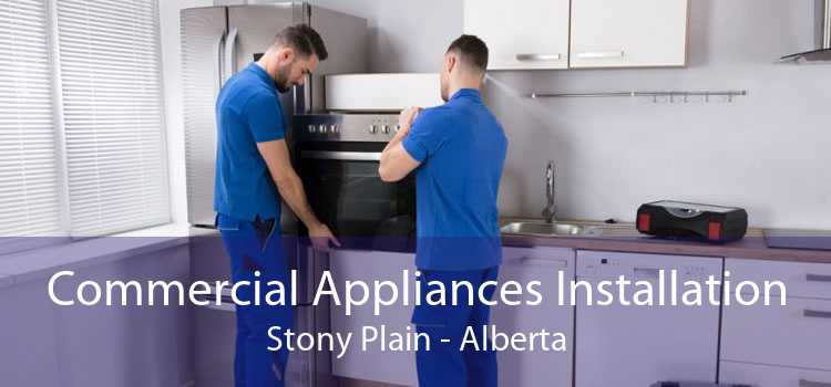 Commercial Appliances Installation Stony Plain - Alberta