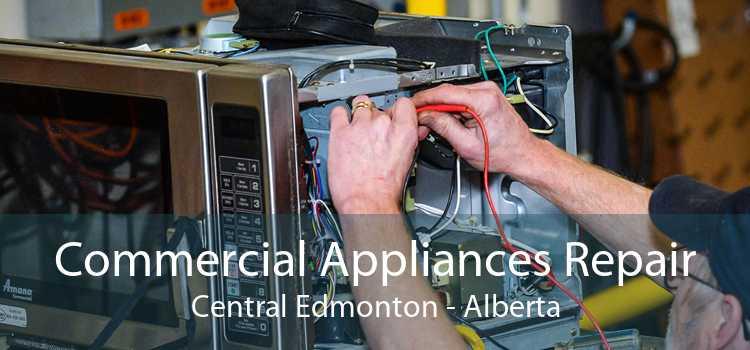 Commercial Appliances Repair Central Edmonton - Alberta
