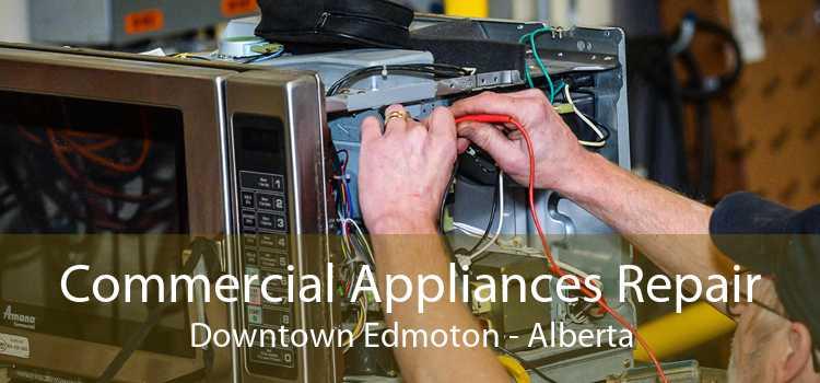 Commercial Appliances Repair Downtown Edmoton - Alberta