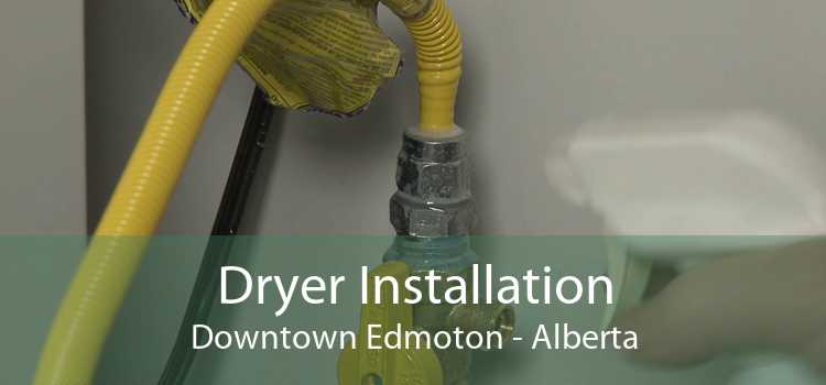 Dryer Installation Downtown Edmoton - Alberta