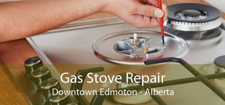 Gas Stove Repair Downtown Edmoton - Alberta