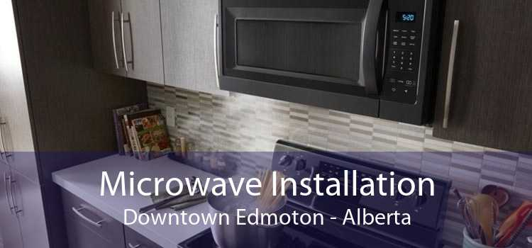 Microwave Installation Downtown Edmoton - Alberta