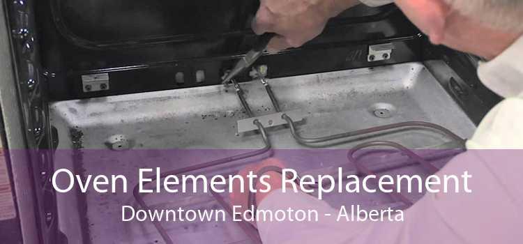 Oven Elements Replacement Downtown Edmoton - Alberta