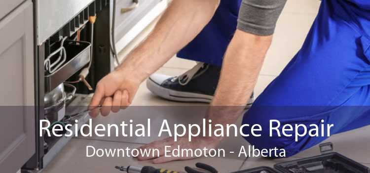 Residential Appliance Repair Downtown Edmoton - Alberta