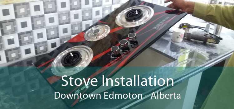 Stove Installation Downtown Edmoton - Alberta